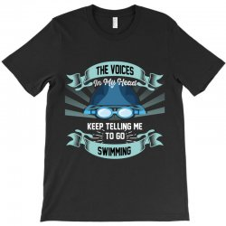 the voices in my head keep telling me to go swimming T-Shirt | Artistshot