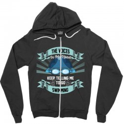 the voices in my head keep telling me to go swimming Zipper Hoodie | Artistshot