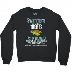 swimmers are like turtles fast in the water but when it comes to runni Crewneck Sweatshirt   Artistshot