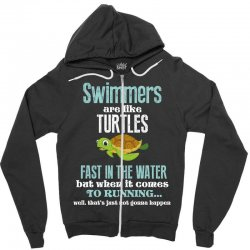 swimmers are like turtles fast in the water but when it comes to runni Zipper Hoodie   Artistshot