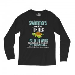 swimmers are like turtles fast in the water but when it comes to runni Long Sleeve Shirts   Artistshot