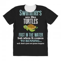 swimmers are like turtles fast in the water but when it comes to runni All Over Women's T-shirt   Artistshot