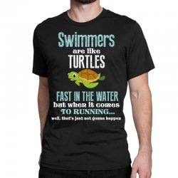 swimmers are like turtles fast in the water but when it comes to runni Classic T-shirt   Artistshot