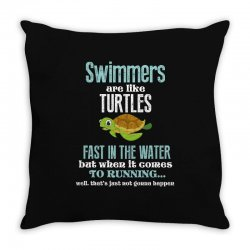 swimmers are like turtles fast in the water but when it comes to runni Throw Pillow   Artistshot