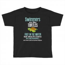 swimmers are like turtles fast in the water but when it comes to runni Toddler T-shirt   Artistshot
