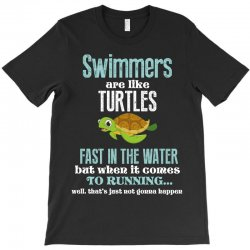 swimmers are like turtles fast in the water but when it comes to runni T-Shirt   Artistshot