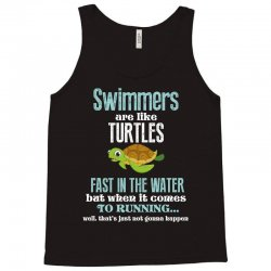 swimmers are like turtles fast in the water but when it comes to runni Tank Top   Artistshot