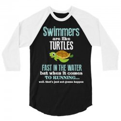 swimmers are like turtles fast in the water but when it comes to runni 3/4 Sleeve Shirt   Artistshot