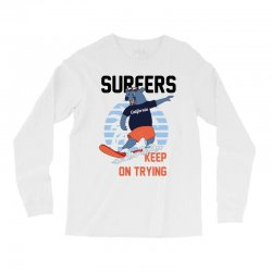 surfers keep on trying Long Sleeve Shirts | Artistshot