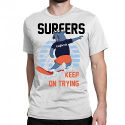 surfers keep on trying Classic T-shirt | Artistshot