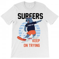 surfers keep on trying T-Shirt | Artistshot