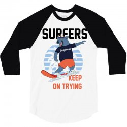 surfers keep on trying 3/4 Sleeve Shirt | Artistshot