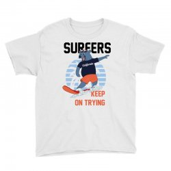 surfers keep on trying Youth Tee | Artistshot