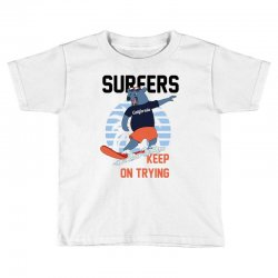surfers keep on trying Toddler T-shirt | Artistshot