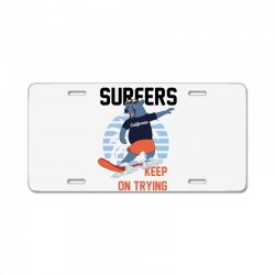 surfers keep on trying License Plate | Artistshot