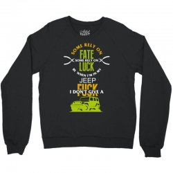 some rely on fate luck be when i'm in my jeep Crewneck Sweatshirt | Artistshot