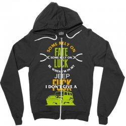 some rely on fate luck be when i'm in my jeep Zipper Hoodie | Artistshot