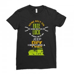some rely on fate luck be when i'm in my jeep Ladies Fitted T-Shirt | Artistshot