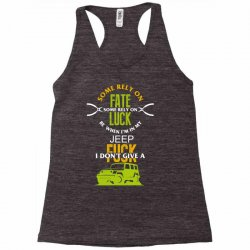 some rely on fate luck be when i'm in my jeep Racerback Tank | Artistshot