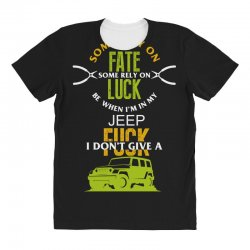 some rely on fate luck be when i'm in my jeep All Over Women's T-shirt | Artistshot