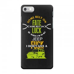 some rely on fate luck be when i'm in my jeep iPhone 7 Case | Artistshot