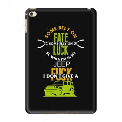 some rely on fate luck be when i'm in my jeep iPad Mini 4 Case | Artistshot
