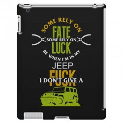 some rely on fate luck be when i'm in my jeep iPad 3 and 4 Case | Artistshot