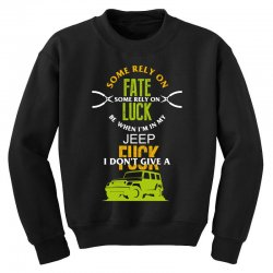 some rely on fate luck be when i'm in my jeep Youth Sweatshirt | Artistshot