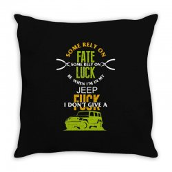 some rely on fate luck be when i'm in my jeep Throw Pillow | Artistshot