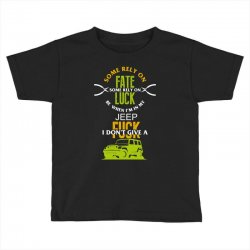 some rely on fate luck be when i'm in my jeep Toddler T-shirt | Artistshot