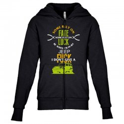 some rely on fate luck be when i'm in my jeep Youth Zipper Hoodie | Artistshot