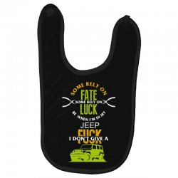 some rely on fate luck be when i'm in my jeep Baby Bibs | Artistshot