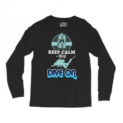 keep calm and dive on Long Sleeve Shirts | Artistshot