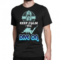 keep calm and dive on Classic T-shirt | Artistshot