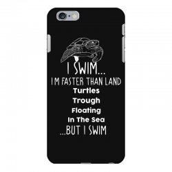 i swim... i am faster than land turtles trough floating in the sea   . iPhone 6 Plus/6s Plus Case | Artistshot