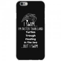 i swim... i am faster than land turtles trough floating in the sea   . iPhone 6/6s Case | Artistshot