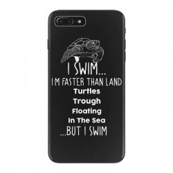 i swim... i am faster than land turtles trough floating in the sea   . iPhone 7 Plus Case | Artistshot