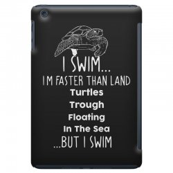 i swim... i am faster than land turtles trough floating in the sea   . iPad Mini Case | Artistshot