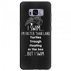 i swim... i am faster than land turtles trough floating in the sea   . Samsung Galaxy S8 Plus Case | Artistshot