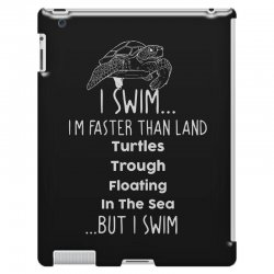 i swim... i am faster than land turtles trough floating in the sea   . iPad 3 and 4 Case | Artistshot