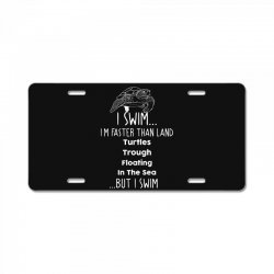 i swim... i am faster than land turtles trough floating in the sea   . License Plate | Artistshot