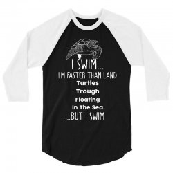 i swim... i am faster than land turtles trough floating in the sea   . 3/4 Sleeve Shirt | Artistshot