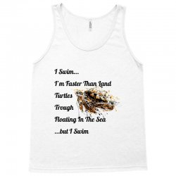 i swim... i am faster than land turtles trough floating in the sea   . Tank Top | Artistshot