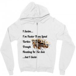 i swim... i am faster than land turtles trough floating in the sea   . Zipper Hoodie | Artistshot