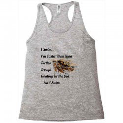 i swim... i am faster than land turtles trough floating in the sea   . Racerback Tank | Artistshot