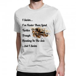 i swim... i am faster than land turtles trough floating in the sea   . Classic T-shirt | Artistshot