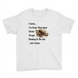 i swim... i am faster than land turtles trough floating in the sea   . Youth Tee | Artistshot