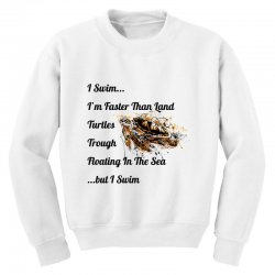 i swim... i am faster than land turtles trough floating in the sea   . Youth Sweatshirt | Artistshot