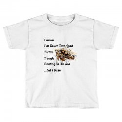 i swim... i am faster than land turtles trough floating in the sea   . Toddler T-shirt | Artistshot