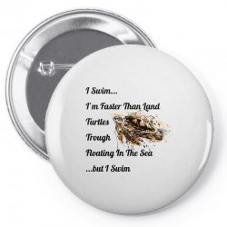 i swim... i am faster than land turtles trough floating in the sea   . Pin-back button | Artistshot